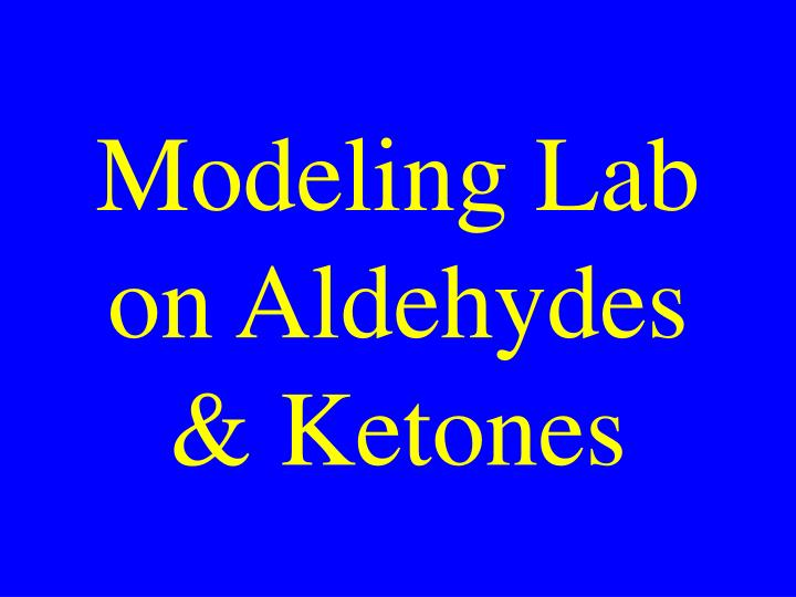 Modeling Lab on Aldehydes & Ketones