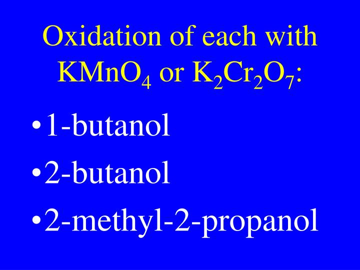 Oxidation of each with KMnO