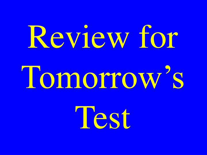 Review for Tomorrow's Test