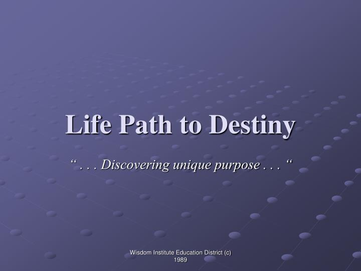 Life path to destiny