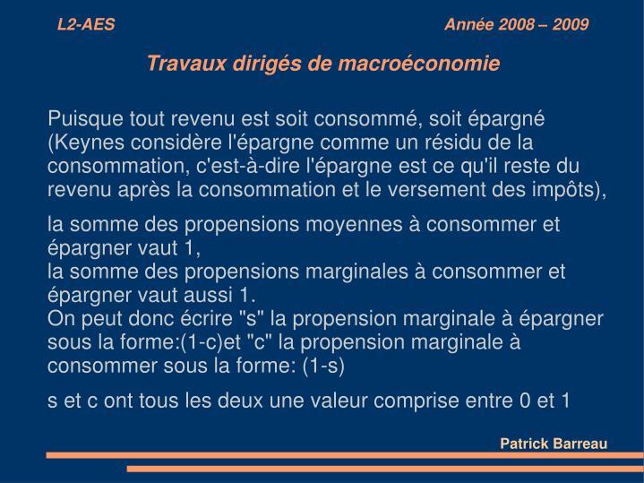 Puisque tout revenu est soit consommé, soit épargné (Keynes considère l'épargne comme un résidu de la consommation, c'est-à-dire l'épargne est ce qu'il reste du revenu après la consommation et le versement des impôts),