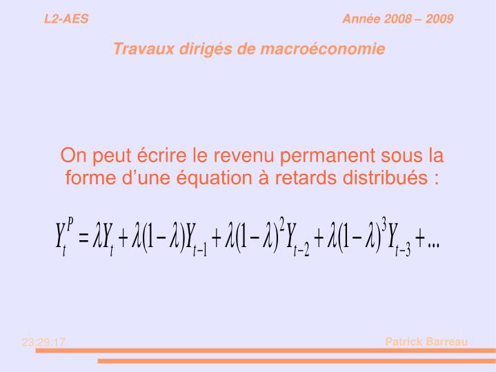 On peut écrire le revenu permanent sous la forme d'une équation à retards distribués:
