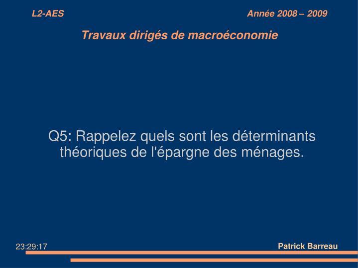 Q5: Rappelez quels sont les déterminants théoriques de l'épargne des ménages.