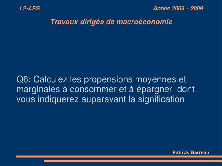 Q6: Calculez les propensions moyennes et marginales à consommer et à épargner  dont vous indiquerez auparavant la signification
