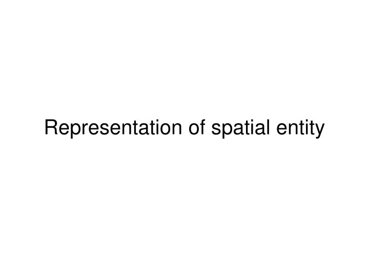 Representation of spatial entity