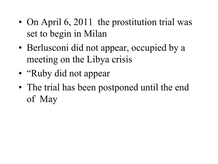 On April 6, 2011  the prostitution trial was set to begin in Milan