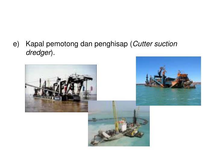 Kapal pemotong dan penghisap (