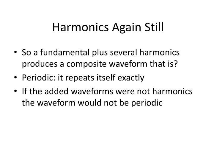 Harmonics Again Still