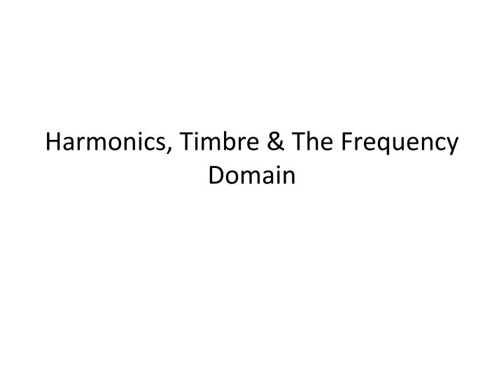 Harmonics timbre the frequency domain