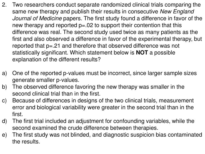 2.	Two researchers conduct separate randomized clinical trials comparing the same new therapy and pu...