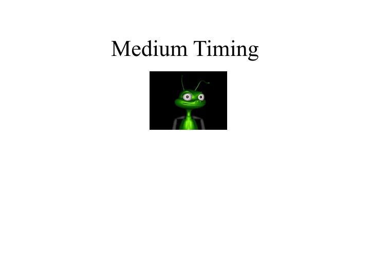 Medium Timing