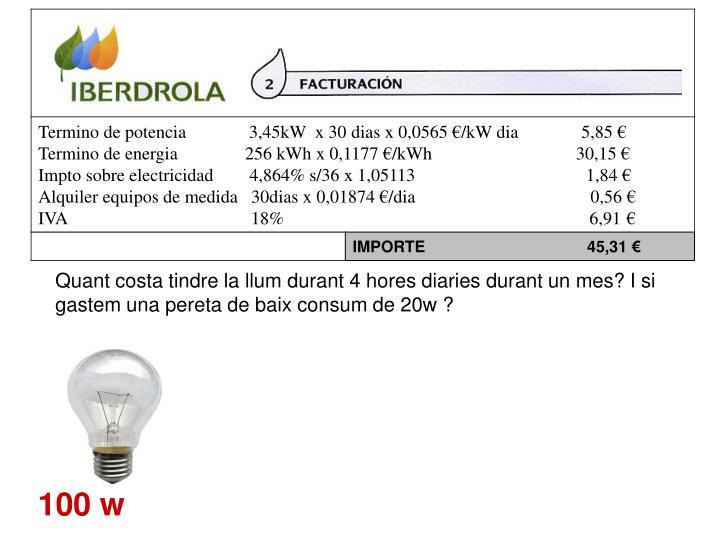 Quant costa tindre la llum durant 4 hores diaries durant un mes? I si gastem una pereta de baix consum de 20w ?