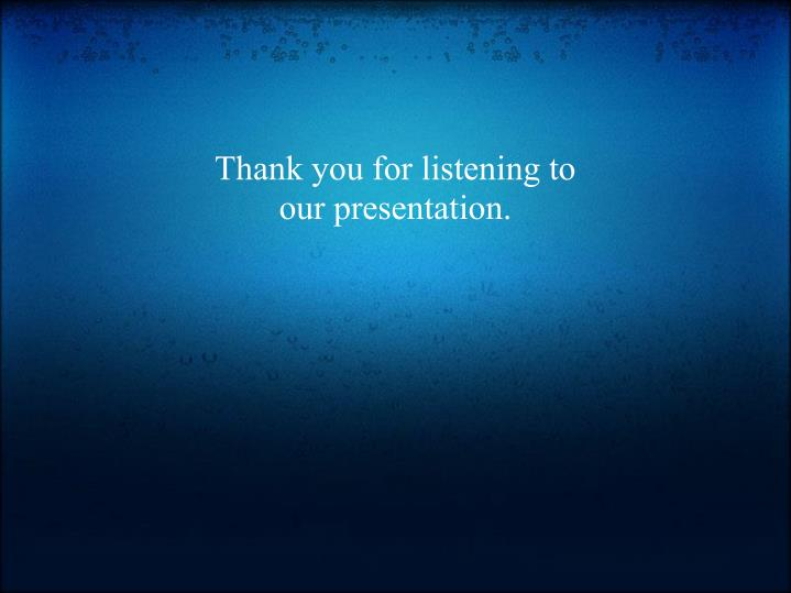 Thank you for listening to our presentation.
