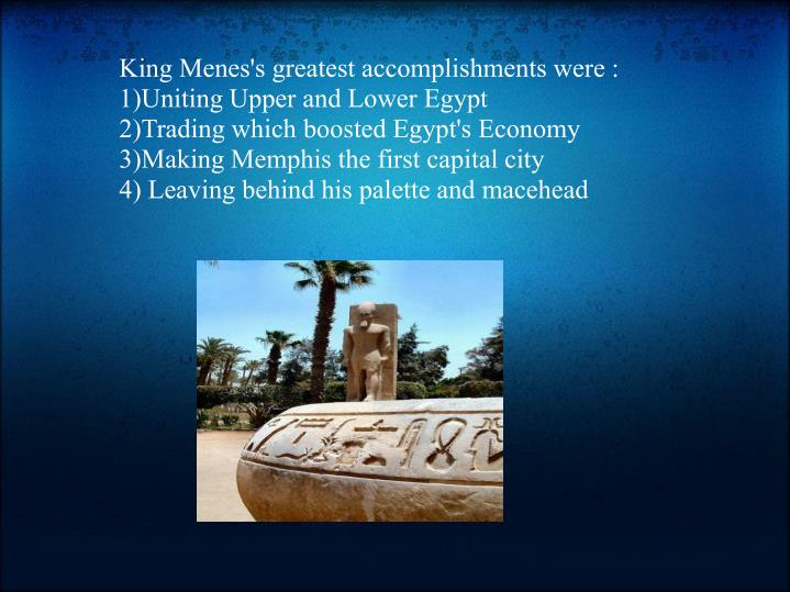 King Menes's greatest accomplishments were :