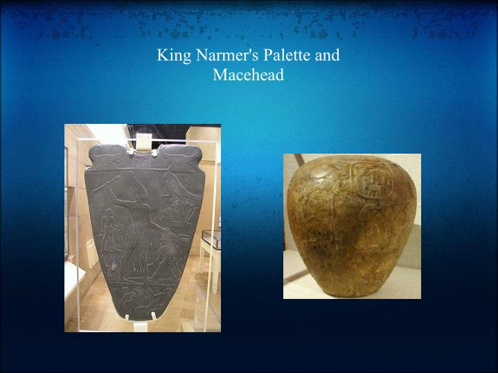 King Narmer's Palette and Macehead