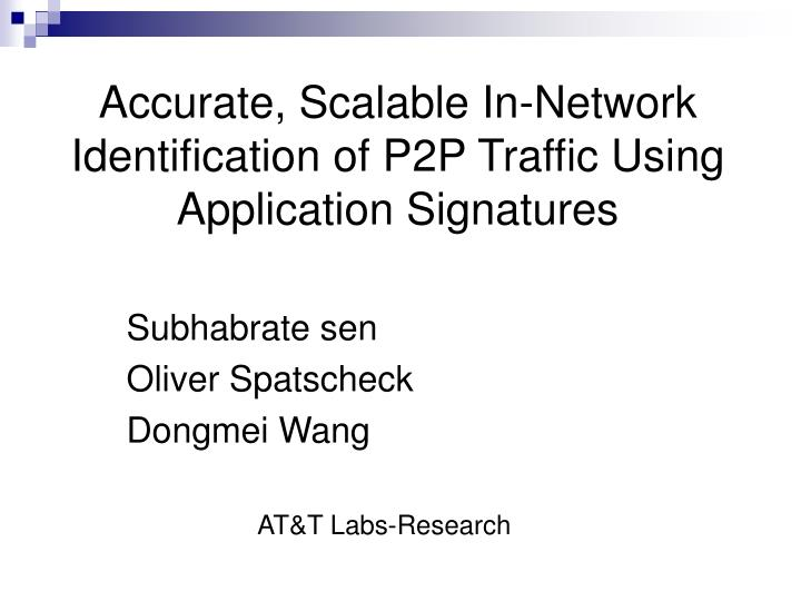 Accurate scalable in network identification of p2p traffic using application signatures