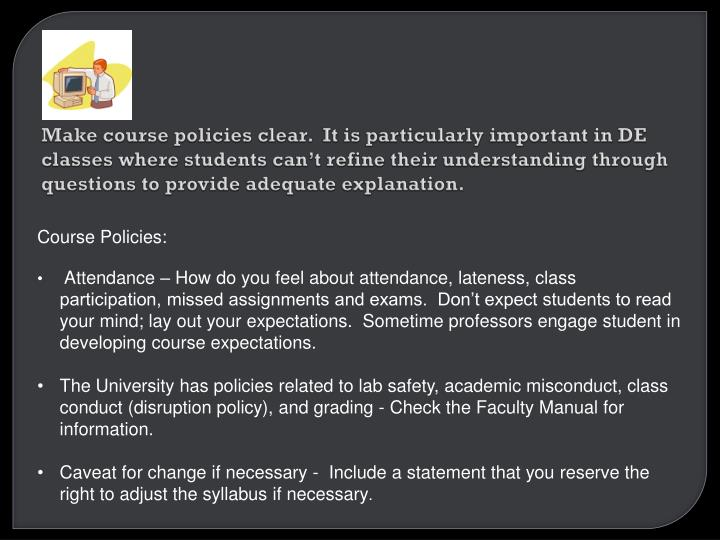 Make course policies clear.  It is particularly important in DE classes where students can't refine their understanding through questions to provide adequate explanation.