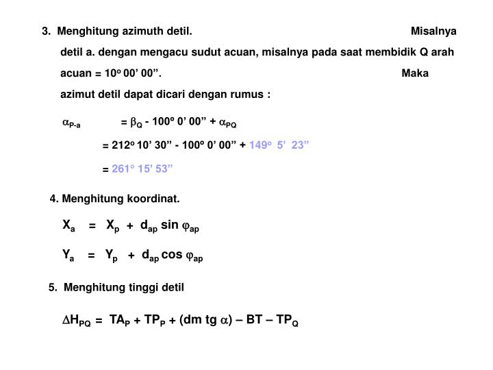 3.  Menghitung azimuth detil.                                                                       Misalnya detil a. dengan mengacu sudut acuan, misalnya pada saat membidik Q arah acuan = 10