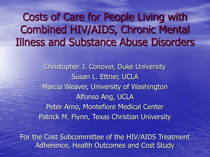 Costs of Care for People Living with Combined HIV/AIDS, Chronic Mental Illness and Substance Abuse D...