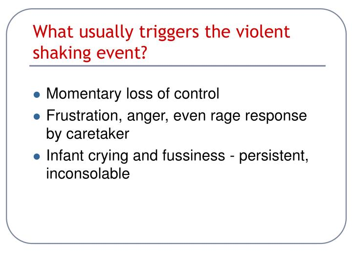 What usually triggers the violent shaking event?