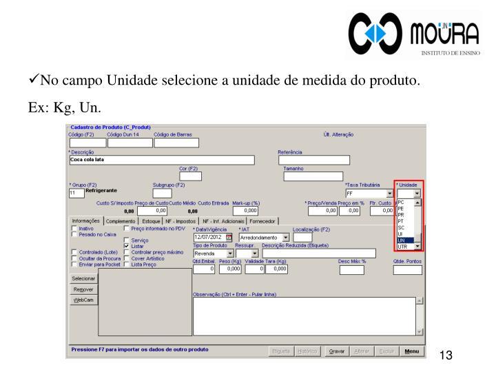 No campo Unidade selecione a unidade de medida do produto.