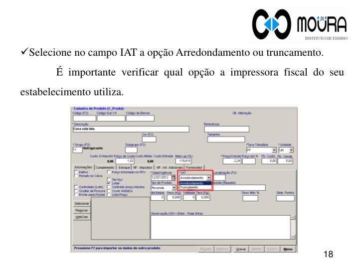 Selecione no campo IAT a opção Arredondamento ou truncamento.
