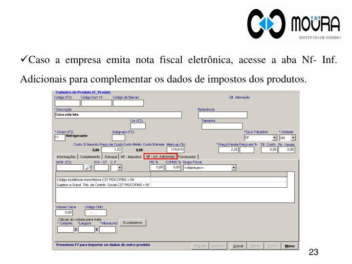 Caso a empresa emita nota fiscal eletrônica, acesse a aba Nf- Inf. Adicionais para complementar os dados de impostos dos produtos.