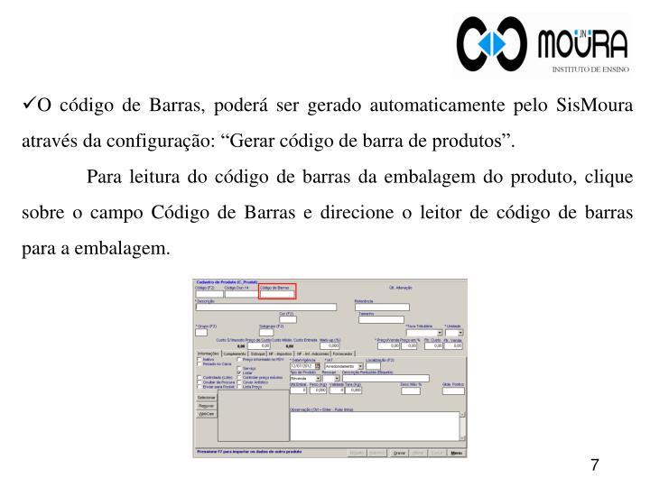 O código de Barras, poderá ser gerado automaticamente pelo