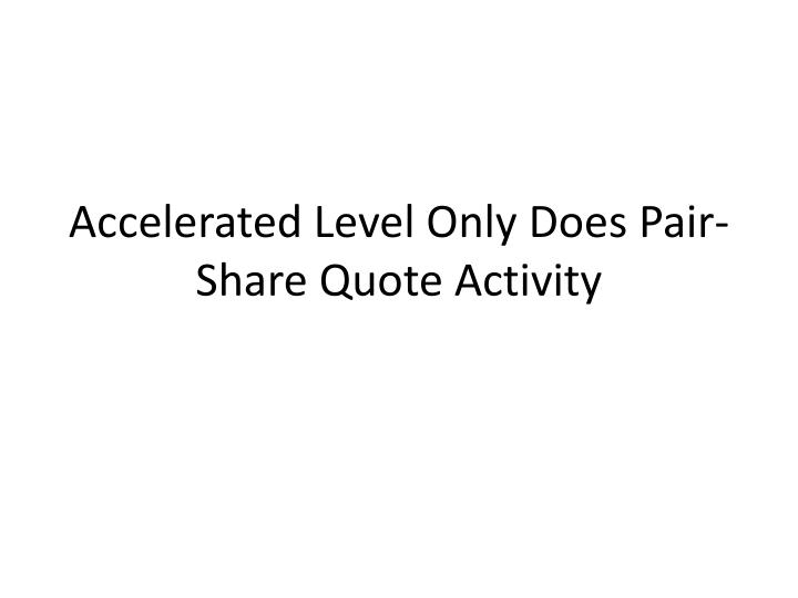 Accelerated Level Only Does Pair-Share Quote Activity