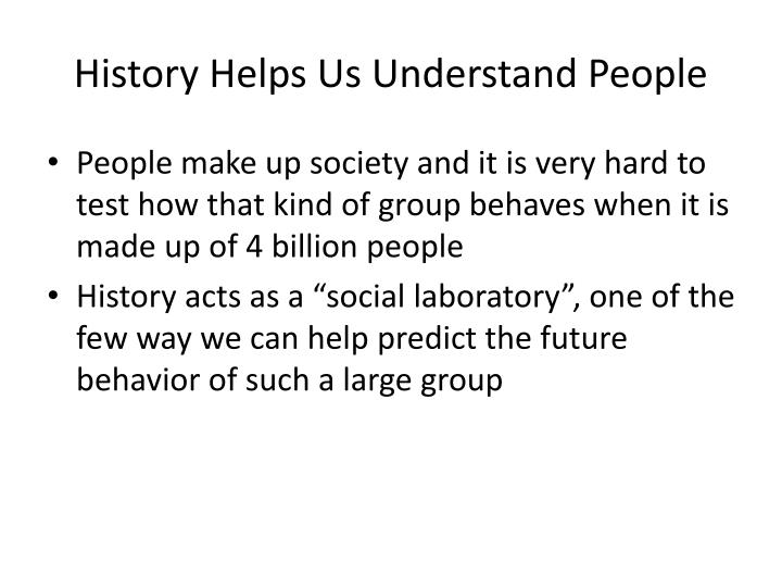 History Helps Us Understand People