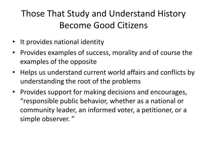Those That Study and Understand History Become Good Citizens
