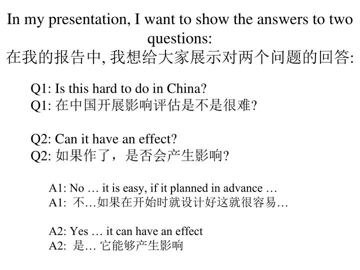 In my presentation i want to show the answers to two questions