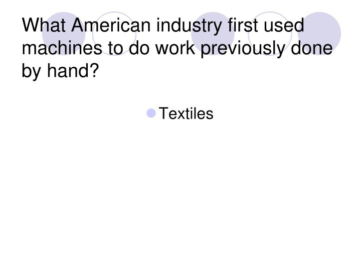 What American industry first used machines to do work previously done by hand?