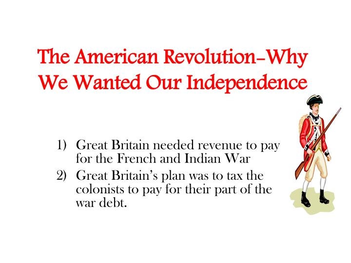 why did some colonists want to declare their independence from great britain Reasons behind the revolutionary war some white colonists believed the group called for all the colonies to proclaim their independence from great britain.