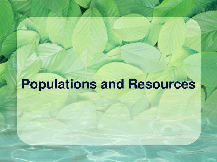 Populations and resources