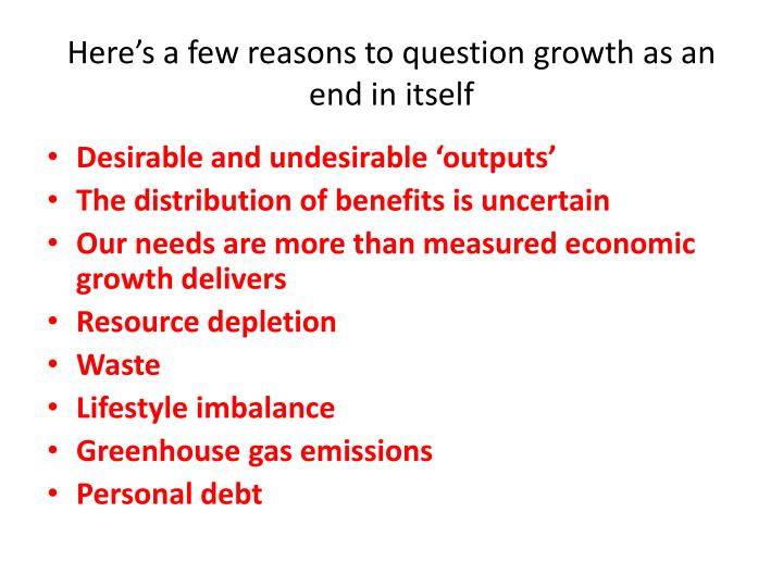 Here's a few reasons to question growth as an end in itself