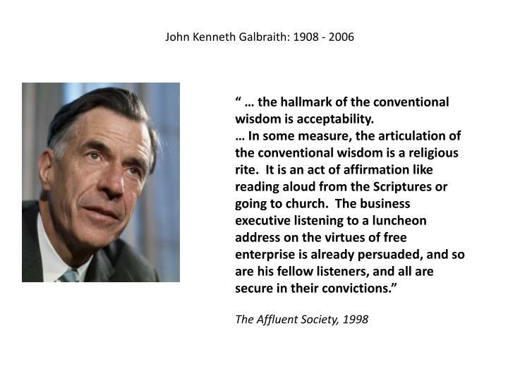 John Kenneth Galbraith: 1908 - 2006