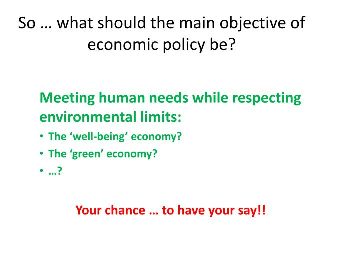 So … what should the main objective of economic policy be?