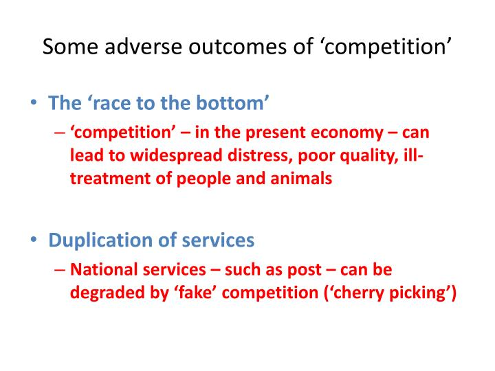 Some adverse outcomes of 'competition'