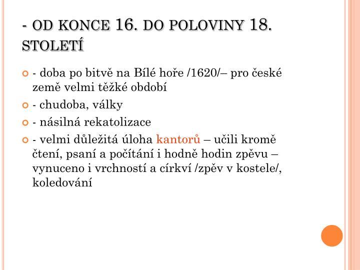 - od konce 16. do poloviny 18. století