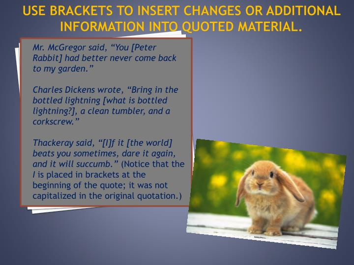Use brackets to insert changes or additional information into quoted material.
