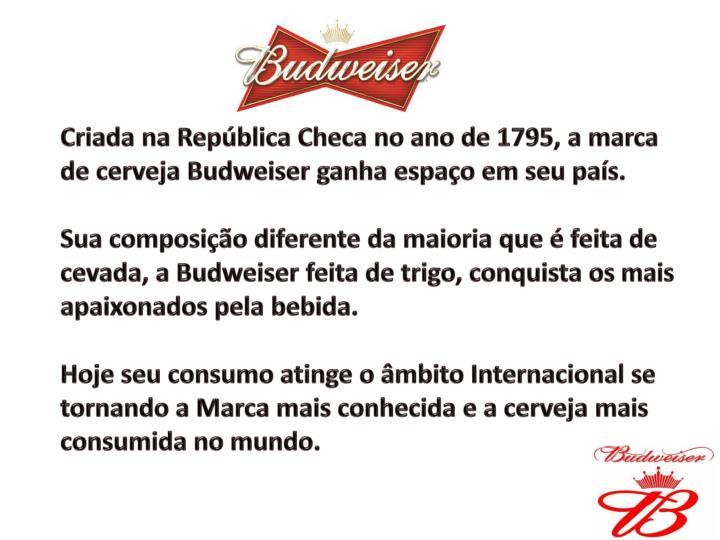 Criada na República Checa no ano de 1795, a marca de cerveja Budweiser ganha espaço em seu país.