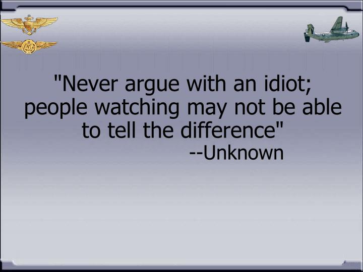 """Never argue with an idiot; people watching may not be able to tell the difference"""