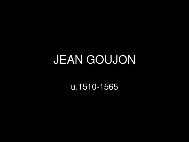 JEAN GOUJON