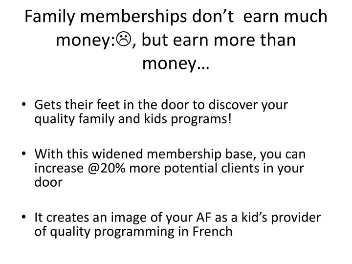 Family memberships don't  earn much money: