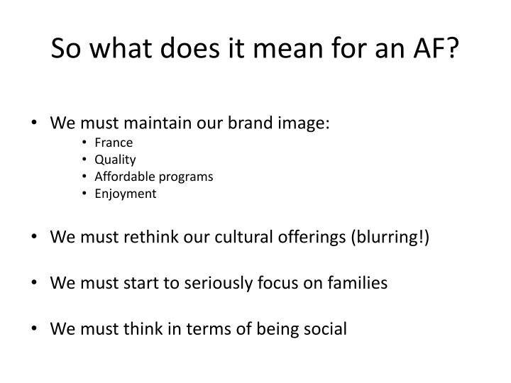So what does it mean for an AF?