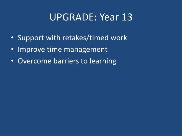 UPGRADE: Year 13