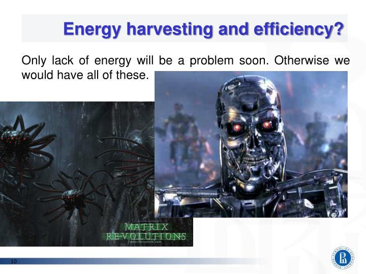 Energy harvesting and efficiency?