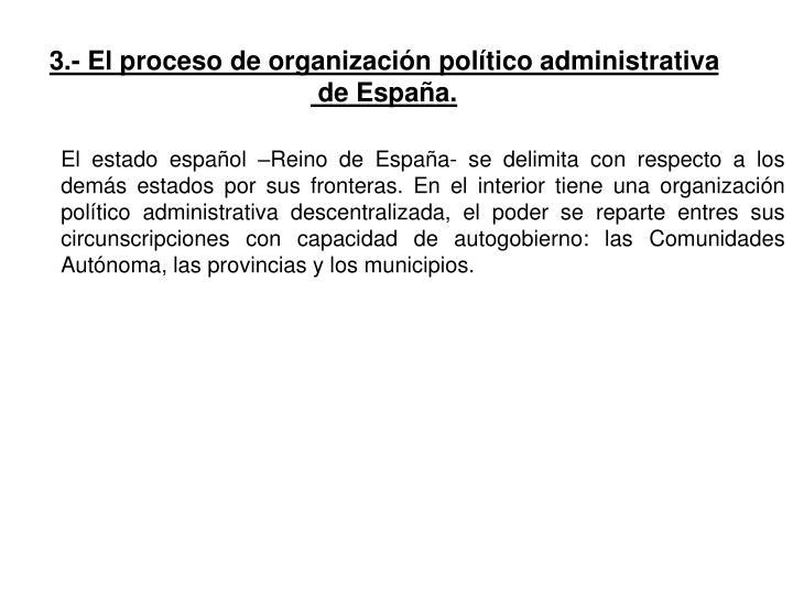 3.- El proceso de organización político administrativa