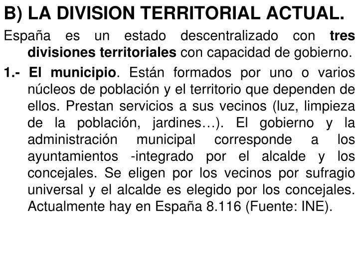 B) LA DIVISION TERRITORIAL ACTUAL.